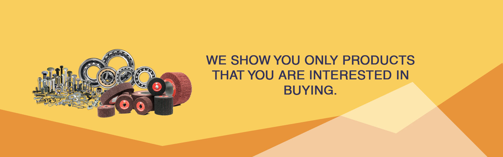 We show you only products that you are Interested In Buying